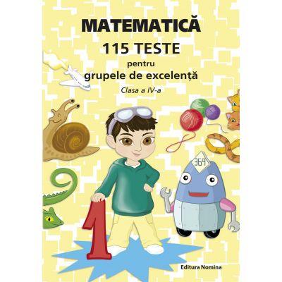 Matematică – 115 teste pentru grupele de excelență, clasa a IV-a