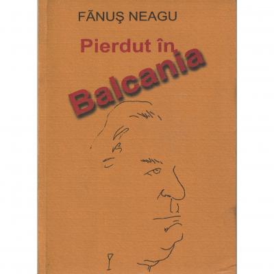 Pierdut in Balcania - Fanus Neagu