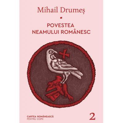 Povestea neamului romanesc. Vol. 2 - Mihail Drumes