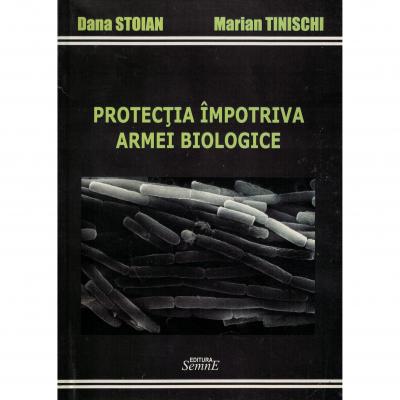 Protectia impotriva armei biologice - Dana Stoian, Marian Tinischi