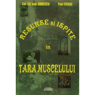 Resurse si ispite in Tara Muscelului - Ioan Dobrescu, Paul Everac