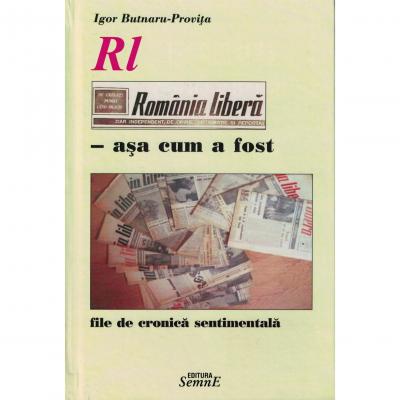 Romania libera asa cum a fost - Igor Butnaru-Provita