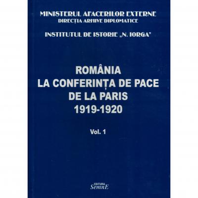 Romania la conferinta de pace de la Paris 1919-1920 volumul 1