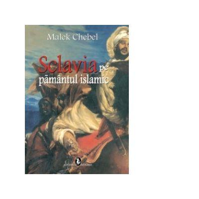 Sclavia pe pamantul islamic - Malek Chebel