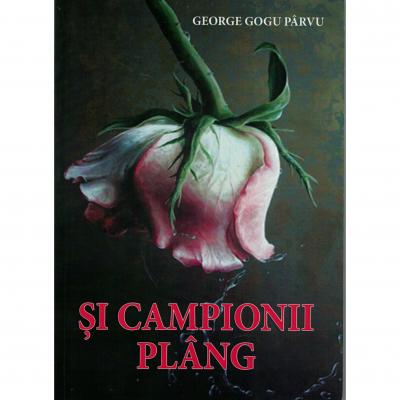 Si campionii plang - George Gogu Parvu