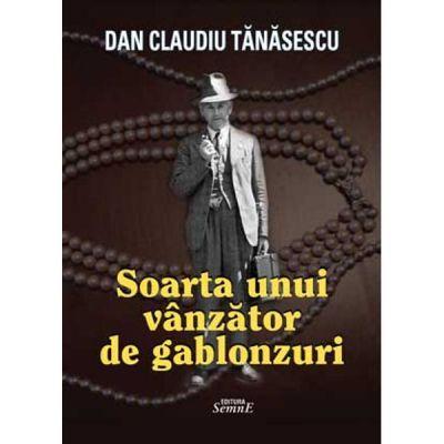 Soarta unui vanzator de gablonzuri - Dan Claudiu Tanasescu