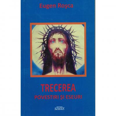 Trecerea, povestiri si eseuri - Eugen Rosca