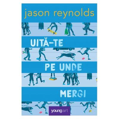 Uită-te pe unde mergi - Jason Reynolds