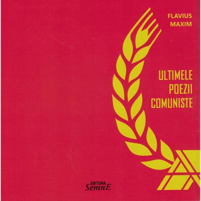 Ultimele poezii comuniste - Flavius Maxim