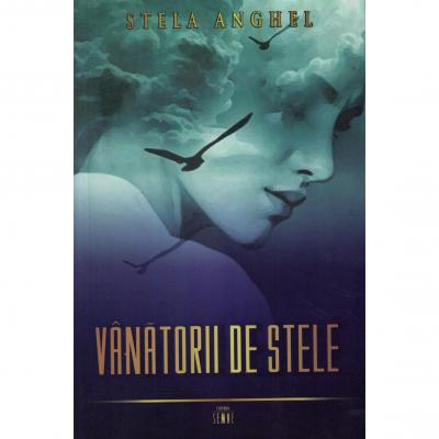 Vanatorii de stele - Stela Anghel