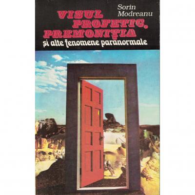 Visul profetic, premonitia si alte fenomene paranormale - Sorin Modreanu